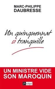 Marc-Philippe Daubresse et Marc-Philippe Daubresse - Un quinquennat si tranquille.