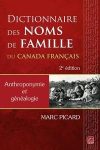 Marc Picard - Dictionnaire des noms de famille du Canada français. Anthroponymie et généalogie. 2e édition.