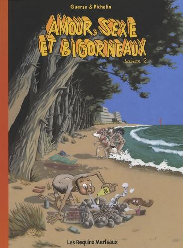 Marc Pichelin et Guillaume Guerse - Amour, sexe et bigorneaux Tome 2 : .