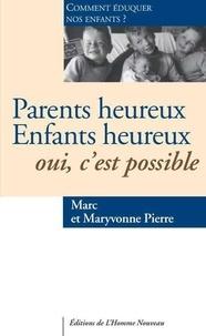 Marc Pierre et Maryvonne Pierre - Parents heureux, enfants heureux : oui, c'est possible - Comment élever nos enfants ?.