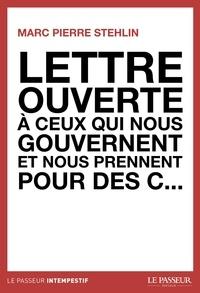 Marc Pierre Stehlin - Lettre ouverte à ceux qui nous gouvernent et nous prennent pour des c....