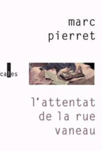 Marc Pierret - L'attentat de la rue Vaneau.