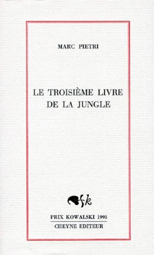 Marc Piétri - Le troisième livre de la Jungle.