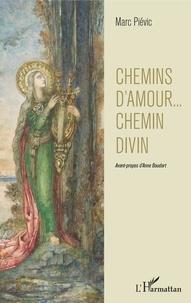 Marc Piévic - Chemins d'amour ... chemin divin.