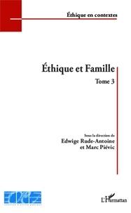 Marc Piévic et Edwige Rude-Antoine - Ethique et famille - Tome 3.