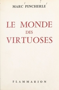 Marc Pincherle - Le monde des virtuoses.