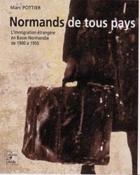 Marc Pottier - Normands de tous pays - L'immigration étrangère en Basse-Normandie de 1900 à 1850.