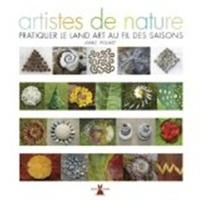 Marc Pouyet - Artistes de nature - Pratiquer le Land Art au fil des saisons.