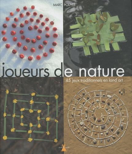Marc Pouyet - Joueurs de nature - 45 jeux traditionnels en land art.