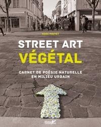Marc Pouyet - Street art végétal - Carnet de poésie naturelle en milieu urbain.