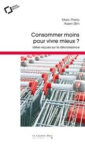 Marc Prieto et Assen Slim - Consommer moins pour vivre mieux ? - Idées reçues sur la décroissance.