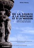 Marc Prival - De la source à la fontaine et à la maison - Histoire de l'eau potable dans le Puy-de-Dôme.
