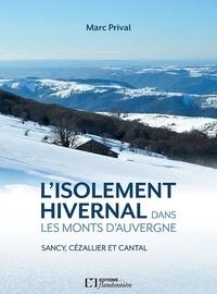 Marc Prival - Isolement hivernal dans les monts d'Auvergne - Sancy, Cézallier, Cantal - Essai de géographie et d'anthropologie.