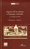 Marc Quaghebeur et Bibiane Tshibola Kalengayi - Aspects de la culture à l'époque coloniale en Afrique centrale - Volume 7 : Littérature ; Théâtre.