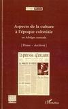 Marc Quaghebeur et Bibiane Tshibola Kalengayi - Aspects de la culture à l'époque coloniale en Afrique centrale - Volume 8 : Presse ; Archives.