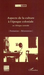 Marc Quaghebeur et Bibiane Tshibola Kalengayi - Aspects de la culture à l'époque coloniale en Afrique centrale - Volume 6 : Formation ; Réinvention.