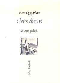 Marc Quaghebeur - Clairs obscurs - Petites proses.