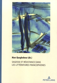 Marc Quaghebeur - Sagesse et résistance dans les littératures francophones.
