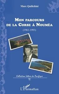 Marc Quilichini - Mon parcours de la Corse à Nouméa - (1961-1993).