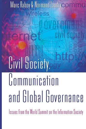 Marc Raboy et Normand Landry - Civil Society, Communication and Global Governance - Issues from the World Summit on the Information Society.