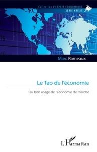 Marc Rameaux - Le Tao de l'économie - Du bon usage de l'économie de marché.
