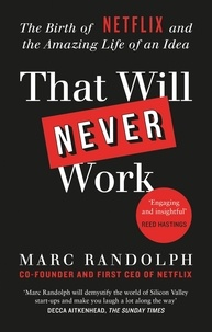 Marc Randolph - That Will Never Work - The Birth of Netflix by the first CEO and co-founder Marc Randolph.