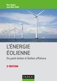 Marc Rapin et Jean-Marc Noël - Énergie éolienne - 3e éd. - Du petit éolien à l'éolien offshore.