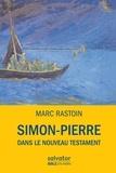 Marc Rastoin - Simon-Pierre dans le Nouveau Testament.