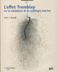 Marc Ratcliff - L'effet Trembley ou la naissance de la zoologie marine.