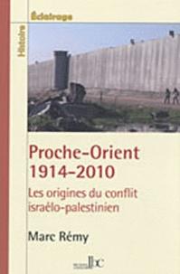 Marc Rémy - Proche-Orient 1914-2010 - Les origines du conflit israélo-palestinien.