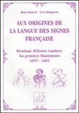 Marc Renard et Yves Delaporte - Aux origines de la langue des signes française - Brouland, Pélissier, Lambert, les premiers illustrateurs de 1855 à 1865.
