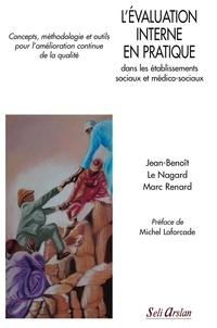Marc Renard et Jean-Benoît Le Nagard - L'évaluation interne en pratique dans les établissements sociaux et médico-sociaux - Concepts, méthodologie et outils pour l'amélioration continue de la qualité.