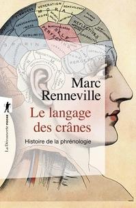 Marc Renneville - Le langage des crânes - Histoire de la phrénologie.