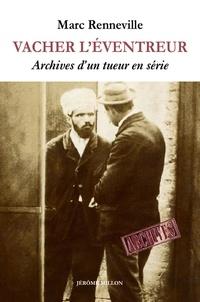 Marc Renneville - Vacher l'éventreur - Archives d'un tueur en série.