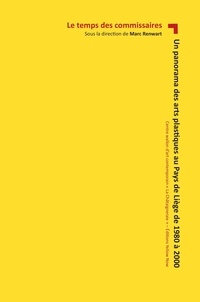 Marc Renwart - Un panorama des arts plastiques au pays de Liège de 1980 à 2000 - Le temps des commissaires.