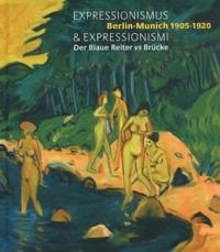 Marc Restellini et Raimund Stecker - Expressionismus & Expressionismi - Berlin-Munich 1905-1920 - Der Blaue Reiter vs Brücke.