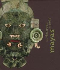 Marc Restellini - Les masques de Jade Mayas.