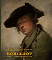 Marc Restellini - Les Romanov, tsars collectionneurs - L'Ermitage : la naissance du musée impérial.