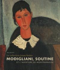 Marc Restellini - Modigliani, Soutine et l'aventure de Montparnasse - La collection Jonas Netter.