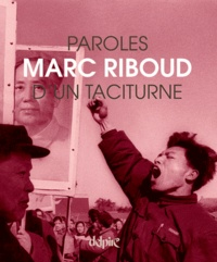 Marc Riboud - Paroles d'un taciturne.