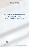 Marc Richevaux et Dan Cristian Top - La protection des droits des travailleurs dans l'Union européenne.