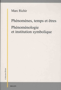 Marc Richir - Phénomènes, temps et êtres - Phénoménologie et institution symbolique.
