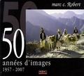 Marc Robert - 50 années d'images 1957-2007.