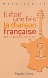 Marc Robine - Il était une fois la chanson française (des trouvères à nos jours).