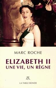Marc Roche - Elisabeth II - Une vie, un règne.