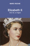 Marc Roche - Elizabeth II - Une vie, un règne.