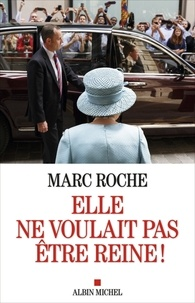 Marc Roche - Elle ne voulait pas être reine !.
