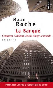 Marc Roche - La Banque - Comment Goldman Sachs dirige le monde.