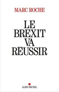 Marc Roche - Le Brexit va réussir - L'Europe au bord de l'explosion.