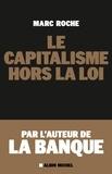 Marc Roche - Le capitalisme hors la loi.
